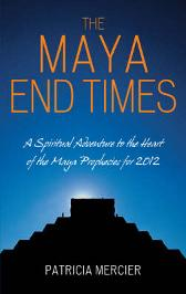 The Maya End Times - Patricia Mercier
