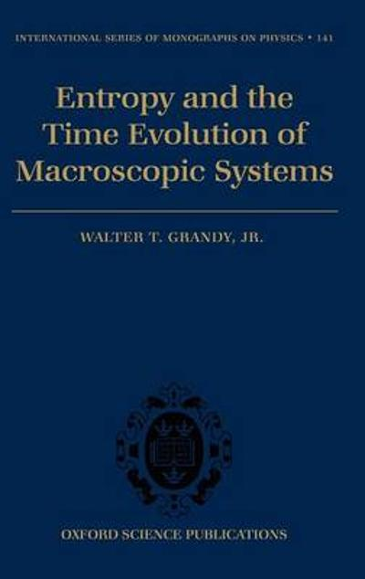 Entropy and the Time Evolution of Macroscopic Systems - Walter T. Grandy, Jr.