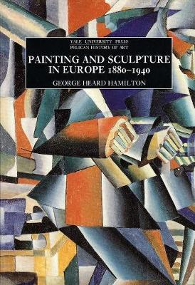 Painting and Sculpture in Europe, 1880-1940 - George Heard Hamilton