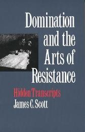 Domination and the Arts of Resistance - James C. Scott