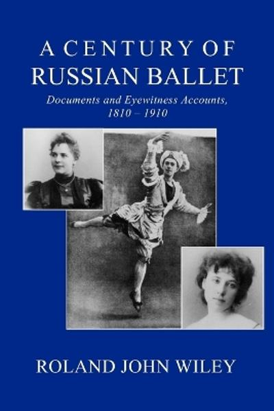 A Century of Russian Ballet - Roland John Wiley