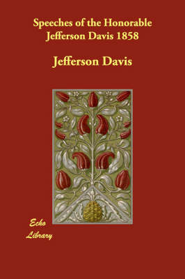Speeches of the Honorable Jefferson Davis 1858 - Jefferson Davis