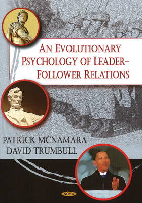 Evolutionary Psychology of Leader-Follower Relations - Patrick McNamara