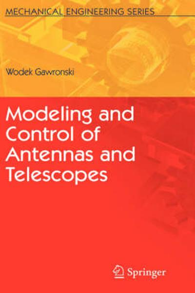 Modeling and Control of Antennas and Telescopes - Wodek Gawronski