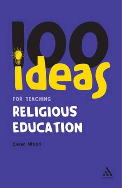 100 Ideas for Teaching Religious Education - Cavan Wood