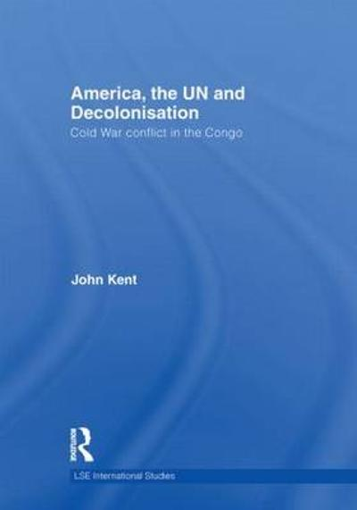 America, the UN and Decolonisation - John Kent