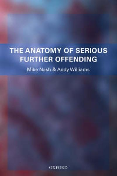 The Anatomy of Serious Further Offending - Mike Nash