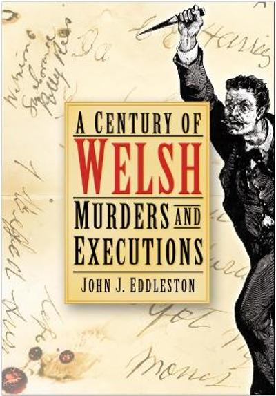 A Century of Welsh Murders and Executions - John J Eddleston