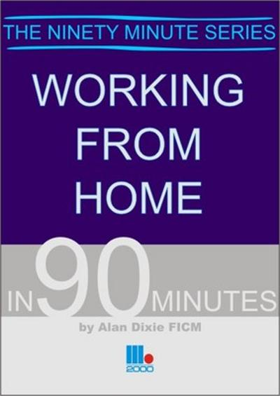 Working from Home in 90 Minutes - Alan Dixie