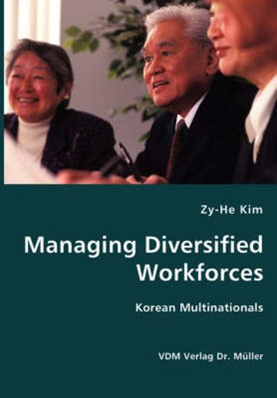 Managing Diversified Workforces- Korean Multinationals - Zy-He Kim