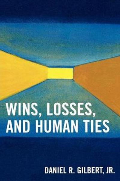 Wins, Losses, and Human Ties - Daniel R. Gilbert, Jr.