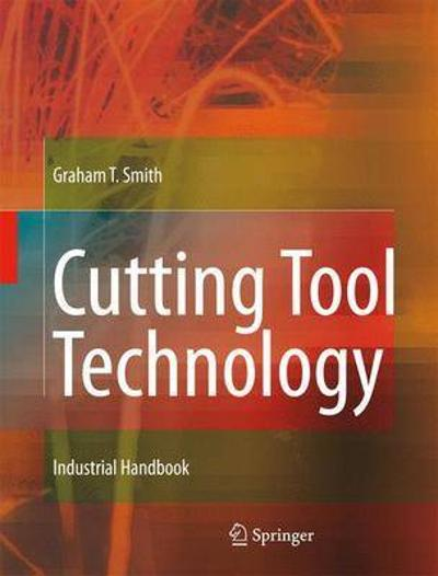 Cutting Tool Technology - Graham T. Smith