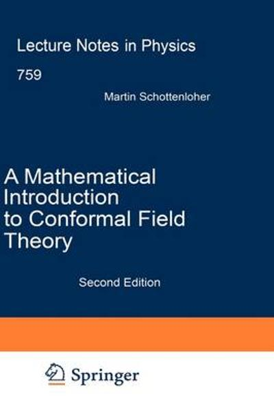 A Mathematical Introduction to Conformal Field Theory - Martin Schottenloher