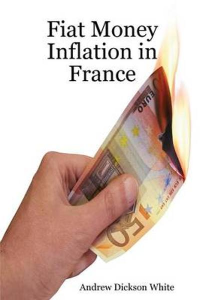 Fiat Money Inflation in France - A D White