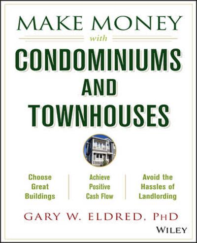 Make Money with Condominiums and Townhouses - Gary W. Eldred