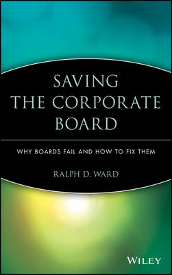 Saving the Corporate Board - Ralph D. Ward