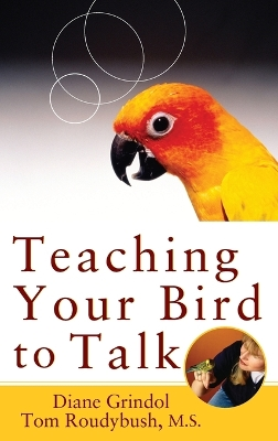 Teaching Your Bird to Talk - Diane Grindol