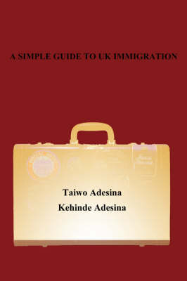 A Simple Guide to UK Immigration - Kehinde Adesina