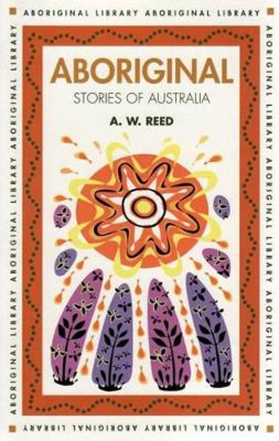 Aboriginal Stories of Australia - A. W. Reed