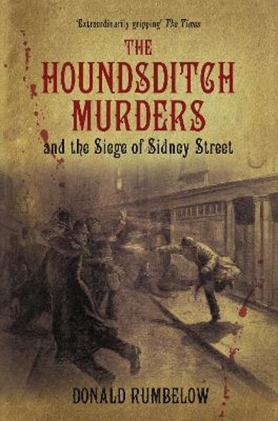 The Houndsditch Murders and the Siege of Sidney Street - Donald Rumbelow