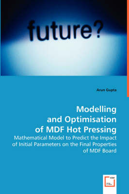 Modelling and Optimisation of MDF Hot Pressing - Arun Gupta