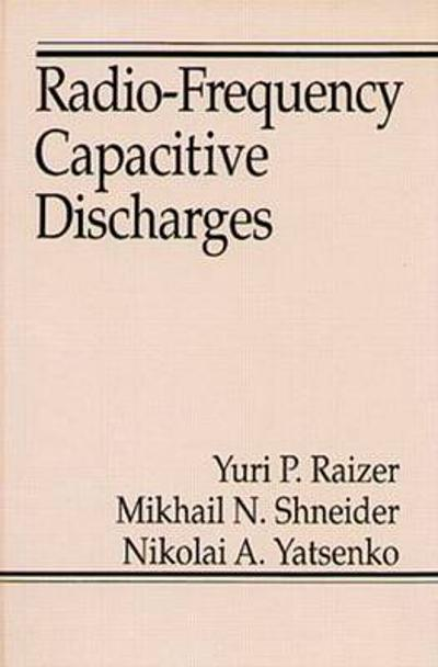 Radio-Frequency Capacitive Discharges - Yuri P. Raizer