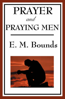 Prayer and Praying Men - E. M. Bounds