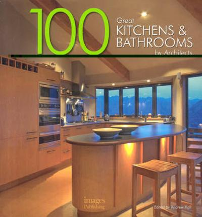 100 Great Kitchens and Bathrooms By Architects - Andrew Hall
