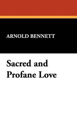 Sacred and Profane Love - Arnold, Bennett