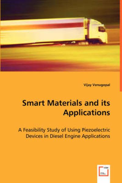 Smart Materials and Its Applications - A Feasibility Study of Using Piezoelectric Devices in Diesel Engine Applications - Vijay Venugopal