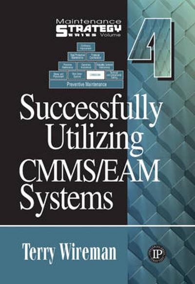 Successfully Utilizing CMMS/EAM Systems - Terry Wireman