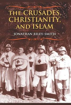 The Crusades, Christianity, and Islam - Jonathan Riley-Smith