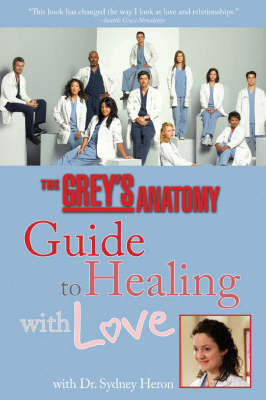 The Grey's Anatomy Guide To Healing With Love - Sydney Heron