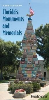 A Brief Guide to Florida's Monuments and Memorials - Roberta Sandler
