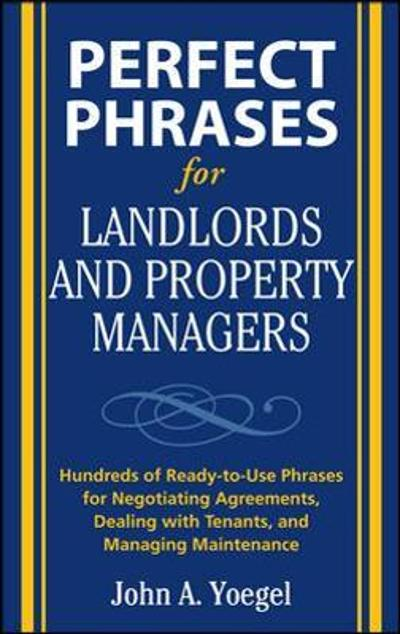 Perfect Phrases for Landlords and Property Managers - John A. Yoegel