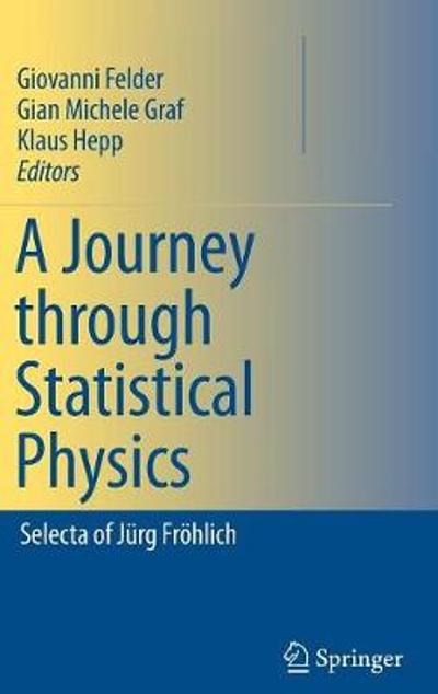 A Journey through Statistical Physics - Jurg Frohlich