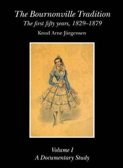 The Bournonville Tradition: the First Fifty Years, 1829-1879 - Knud Arne Jurgensen