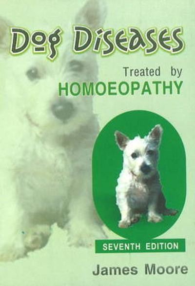 Dog Diseases Treated by Homoeopathy - JAMES MOORE