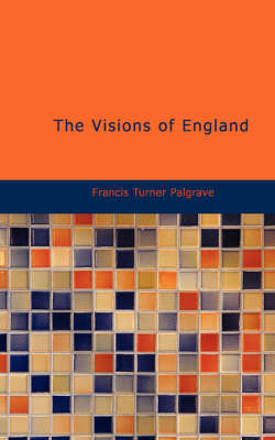 The Visions of England - Francis Turner Palgrave