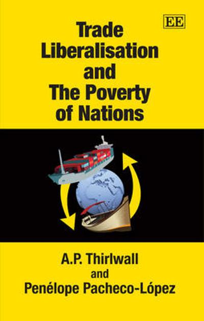 Trade Liberalisation and the Poverty of Nations - A. P. Thirlwall