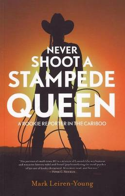 Never Shoot a Stampede Queen - Mark Leiren-Young