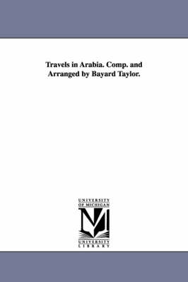 Travels in Arabia. Comp. and Arranged by Bayard Taylor. - Bayard Taylor