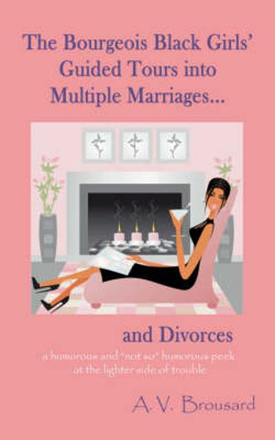 The Bourgeois Black Girls' Guided Tours Into Multiple Marriages...and Divorces - A V Broussard