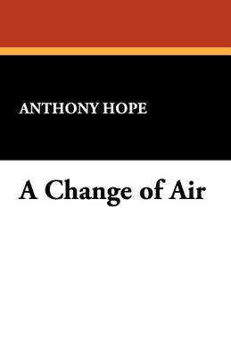 A Change of Air - Anthony Hope