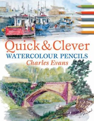Quick and Clever Watercolour Pencils - Charles Evans
