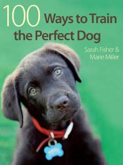 100 Ways to Train the Perfect Dog - Sarah Fisher