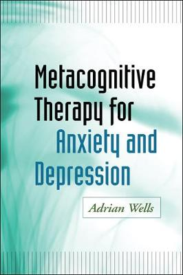 Metacognitive Therapy for Anxiety and Depression - Adrian Wells