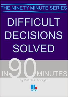 Difficult Decisions Solved in 90 Minutes - Patrick Forsyth
