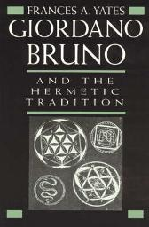 Giordano Bruno and the Hermetic Tradition - Frances A. Yates