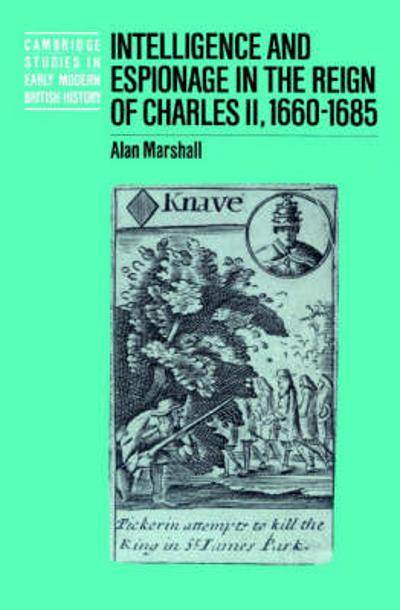 Intelligence and Espionage in the Reign of Charles II, 1660-1685 - Alan Marshall